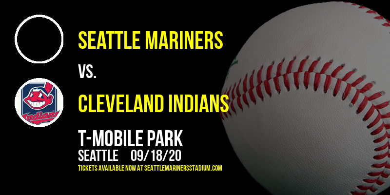 Seattle Mariners vs. Cleveland Indians at T-Mobile Park
