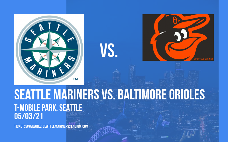 Seattle Mariners vs. Baltimore Orioles at T-Mobile Park