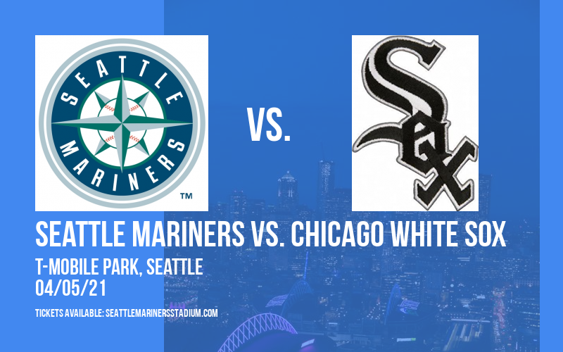 Seattle Mariners vs. Chicago White Sox at T-Mobile Park