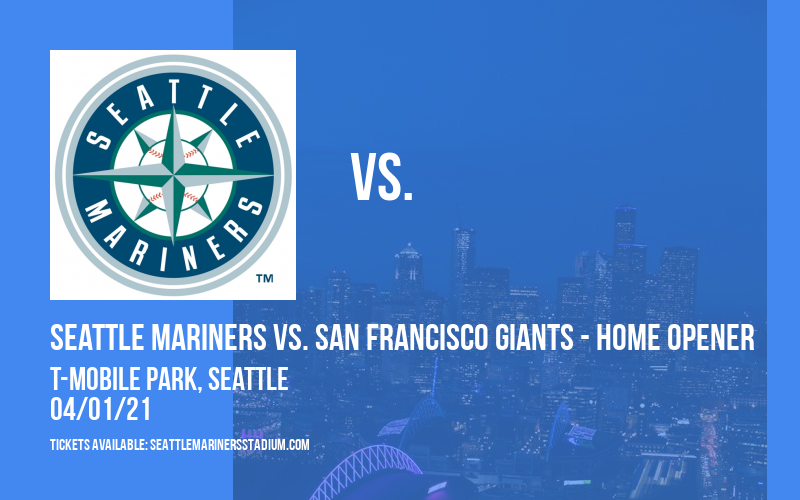 Seattle Mariners vs. San Francisco Giants - Home Opener at T-Mobile Park