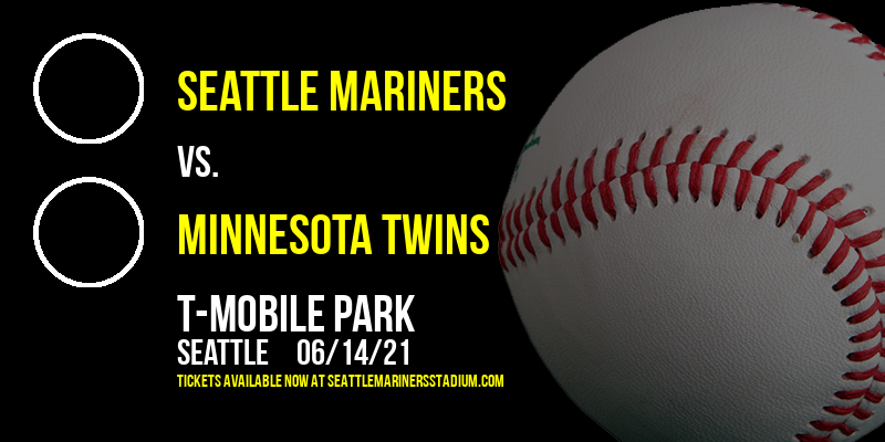 Seattle Mariners vs. Minnesota Twins at T-Mobile Park