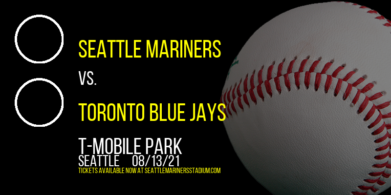 Seattle Mariners vs. Toronto Blue Jays at T-Mobile Park