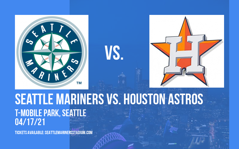 Seattle Mariners vs. Houston Astros [CANCELLED] at T-Mobile Park