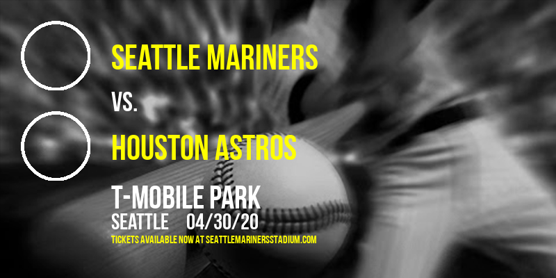 Seattle Mariners vs. Houston Astros [POSTPONED] at T-Mobile Park
